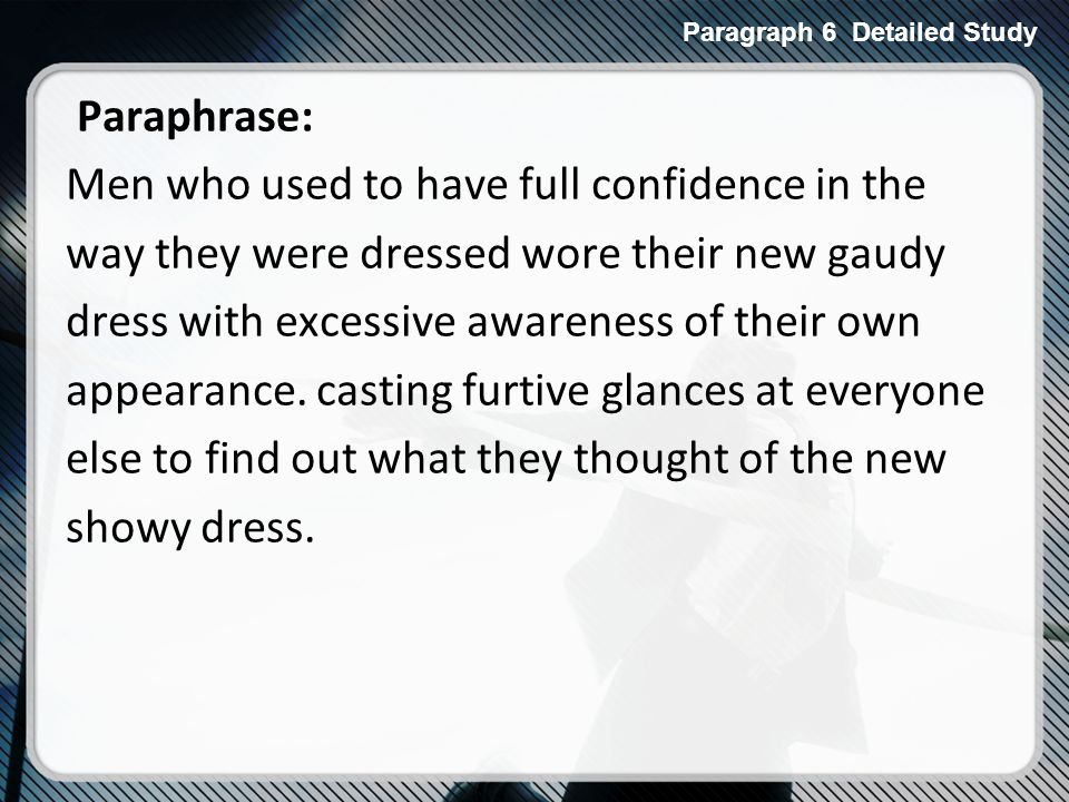 Paraphrase: Men who used to have full confidence in the way they were dressed wore their new gaudy dress with excessive awareness of their own appearance.