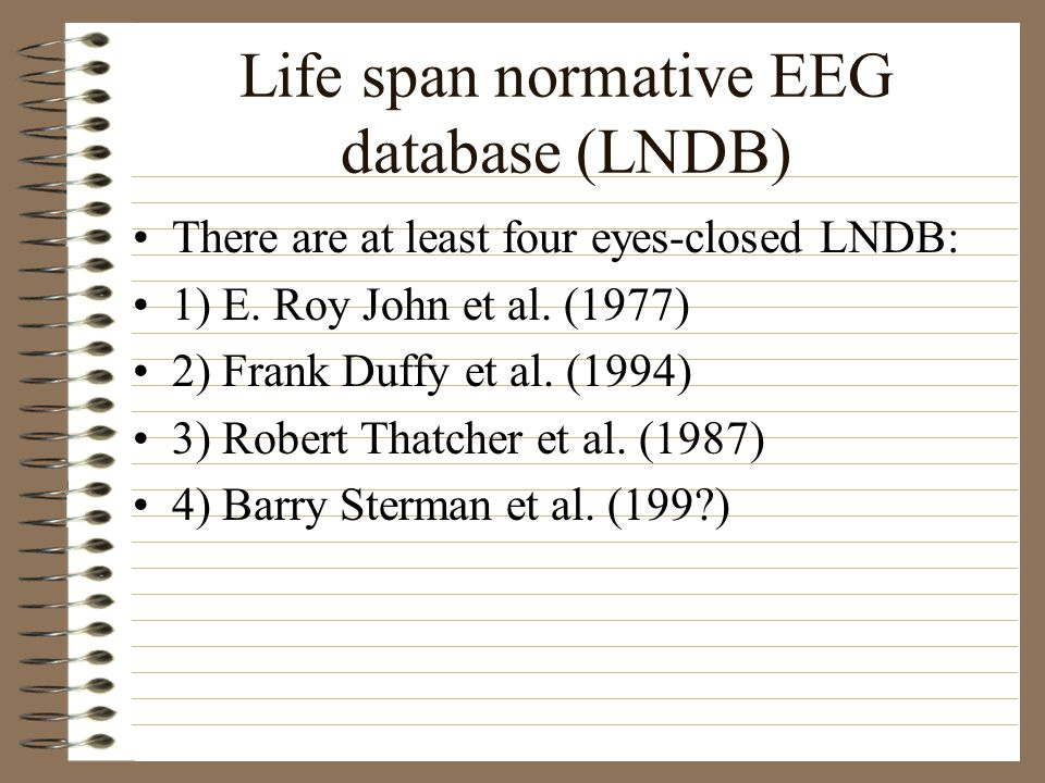 Life span normative EEG database (LNDB) There are at least four eyes-closed LNDB: 1) E.