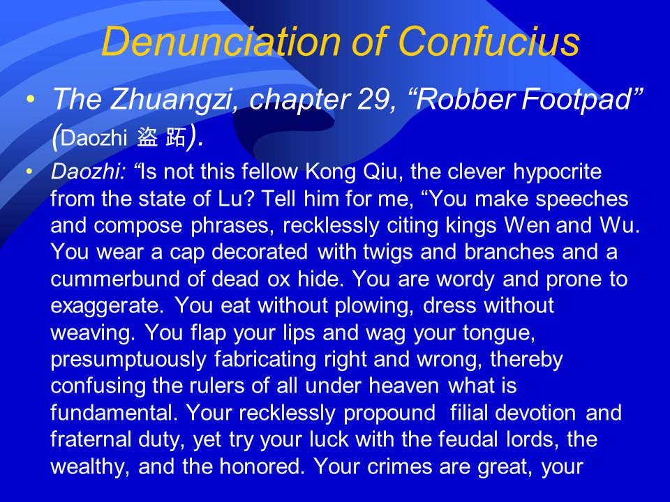 Denunciation of Confucius The Zhuangzi, chapter 29, Robber Footpad ( Daozhi ). Daozhi: Is not this fellow Kong Qiu, the clever hypocrite from the stat
