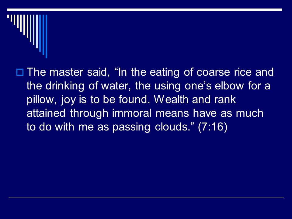 The master said, In the eating of coarse rice and the drinking of water, the using ones elbow for a pillow, joy is to be found.