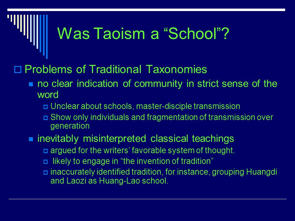 Was Taoism a School ? Problems of Traditional Taxonomies no clear indication of community in strict sense of the word Unclear about schools, master-di