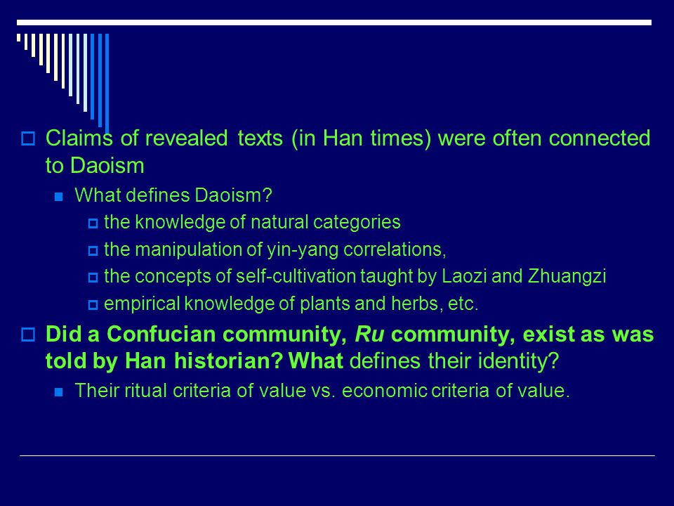 Claims of revealed texts (in Han times) were often connected to Daoism What defines Daoism? the knowledge of natural categories the manipulation of yi