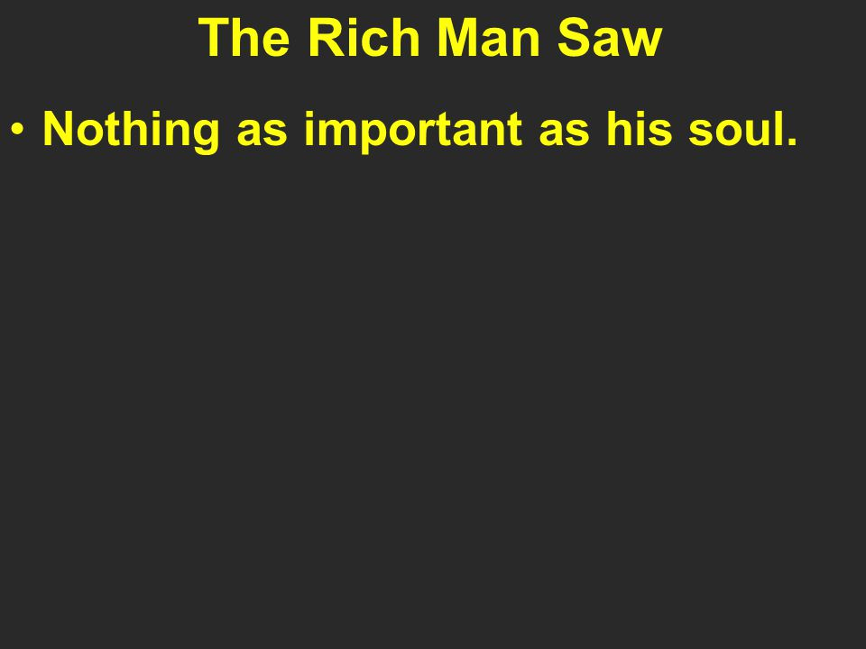 The Rich Man Saw Nothing as important as his soul.