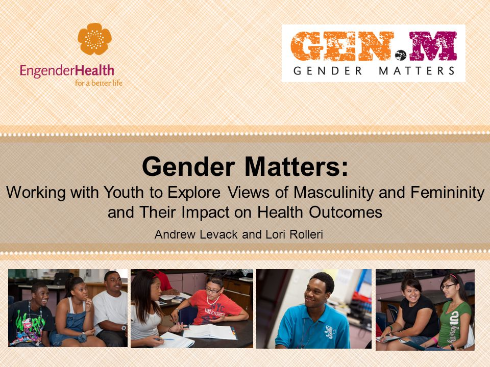Session Objectives Describe how rigid norms about gender influence health outcomes List three key steps in gender transformative programming Describe the Gender Matters teen pregnancy prevention intervention Identify at least two ways that gender norms can be integrated into existing science-based ARH curricula