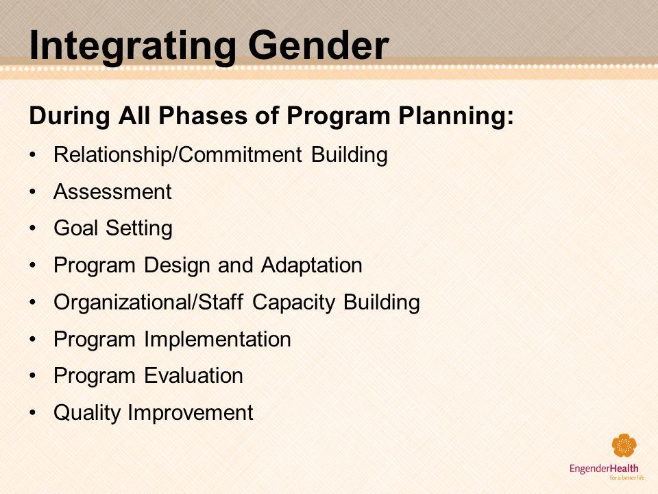 Integrating Gender During All Phases of Program Planning: Relationship/Commitment Building Assessment Goal Setting Program Design and Adaptation Organ