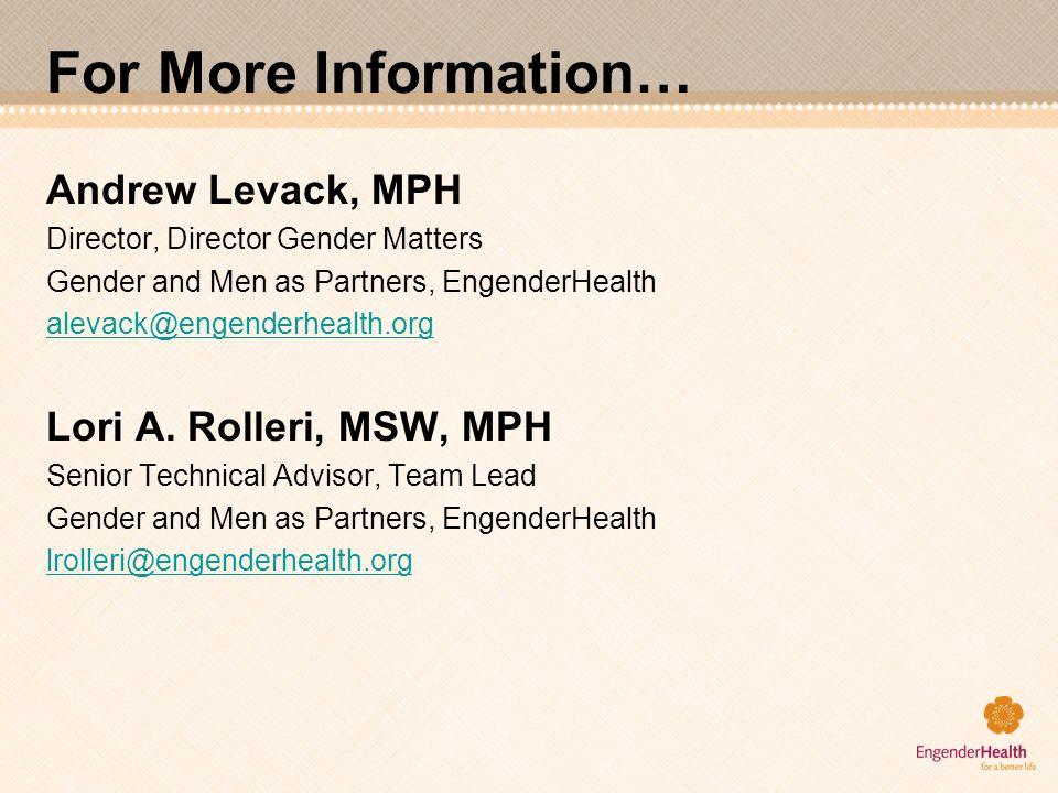 For More Information… Andrew Levack, MPH Director, Director Gender Matters Gender and Men as Partners, EngenderHealth alevack@engenderhealth.org Lori