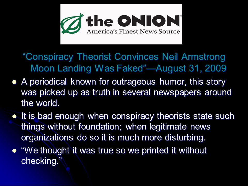 Conspiracy Theorist Convinces Neil Armstrong Moon Landing Was FakedAugust 31, 2009 A periodical known for outrageous humor, this story was picked up a