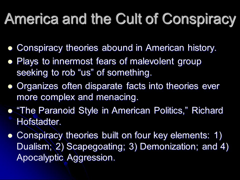 America and the Cult of Conspiracy Conspiracy theories abound in American history. Conspiracy theories abound in American history. Plays to innermost