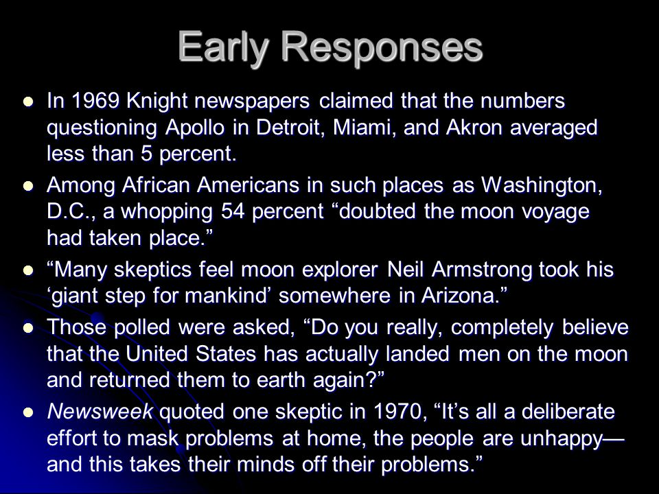 Early Responses In 1969 Knight newspapers claimed that the numbers questioning Apollo in Detroit, Miami, and Akron averaged less than 5 percent. In 19