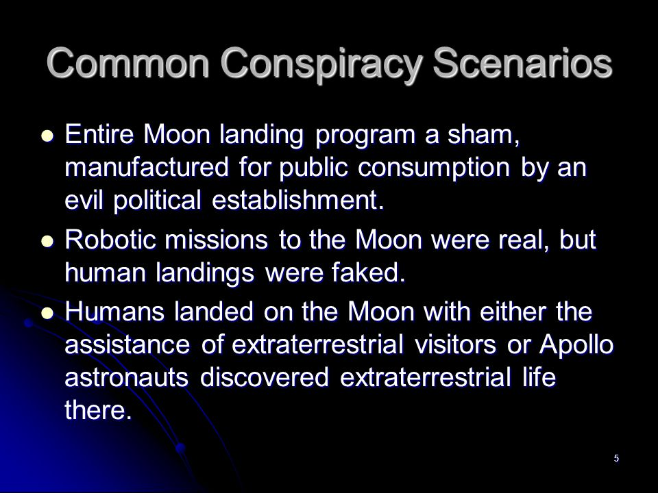 Common Conspiracy Scenarios Entire Moon landing program a sham, manufactured for public consumption by an evil political establishment. Entire Moon la