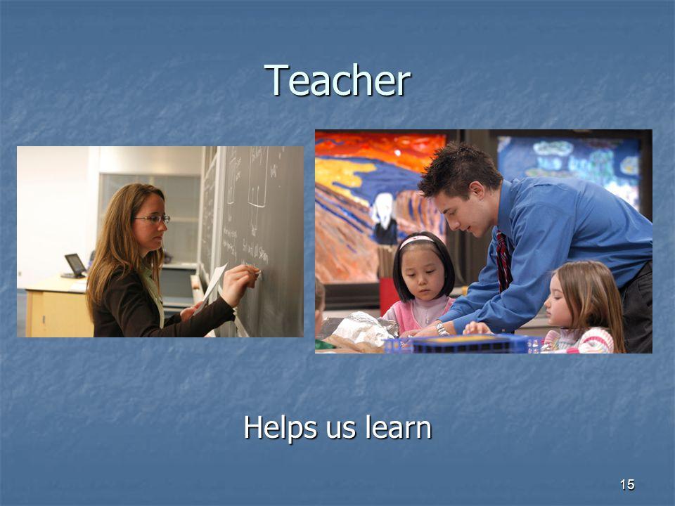 15 Teacher Helps us learn