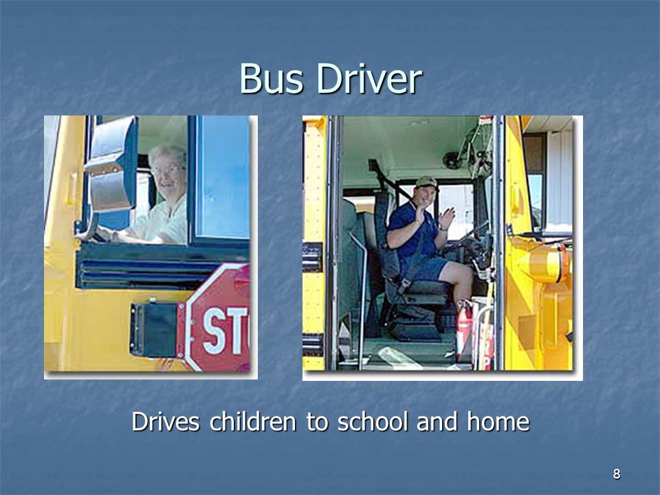 8 Bus Driver Drives children to school and home