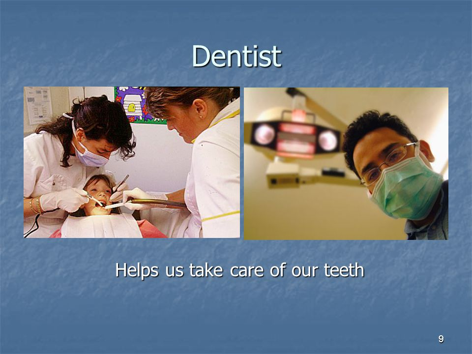 9 Dentist Helps us take care of our teeth