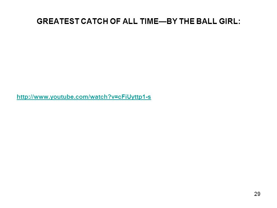 GREATEST CATCH OF ALL TIMEBY THE BALL GIRL: http://www.youtube.com/watch v=cFiUyttp1-s 29