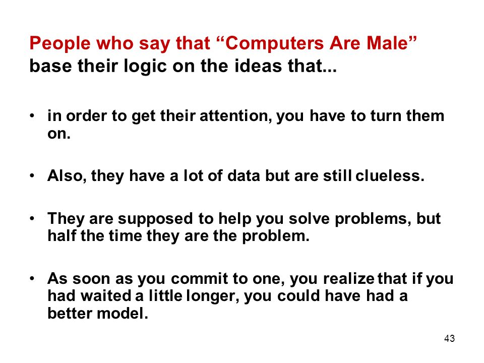 People who say that Computers Are Male base their logic on the ideas that...