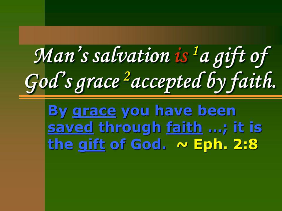 Mans salvation is 1 a gift of Gods grace 2 accepted by faith.