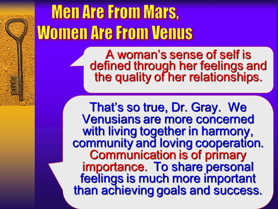 Now well travel to Venus; and well find that Venusians have different values from Martians. Venusians value love, beauty, communication, and relation-