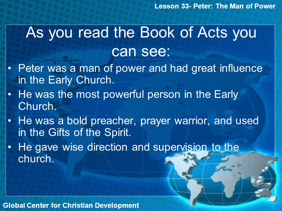 Peter was a man of power and had great influence in the Early Church. He was the most powerful person in the Early Church. He was a bold preacher, pra