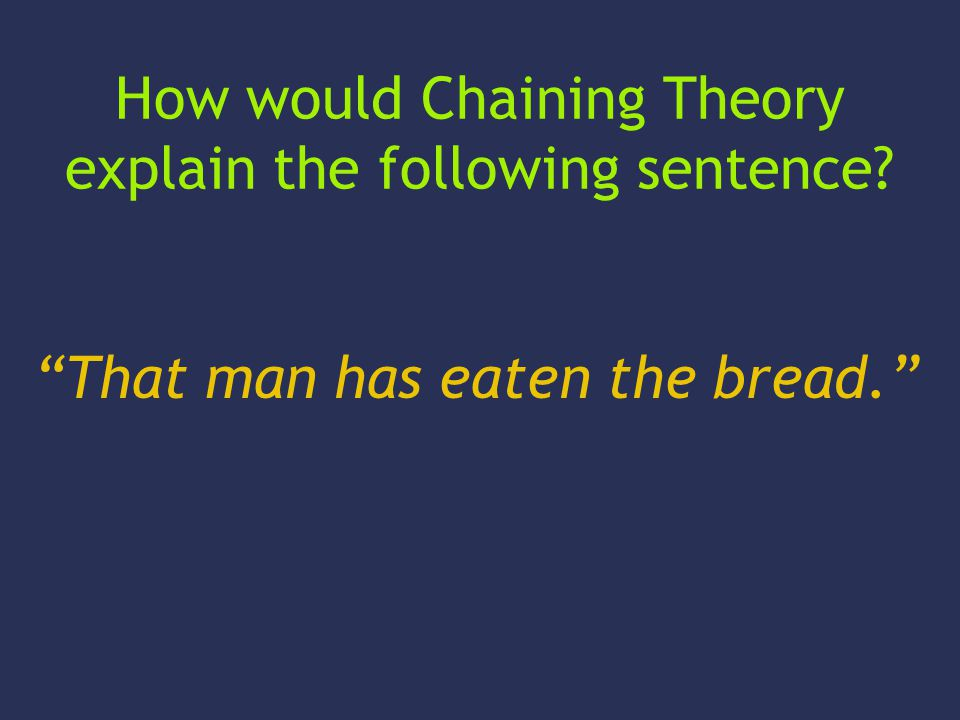 How would Chaining Theory explain the following sentence? That man has eaten the bread.