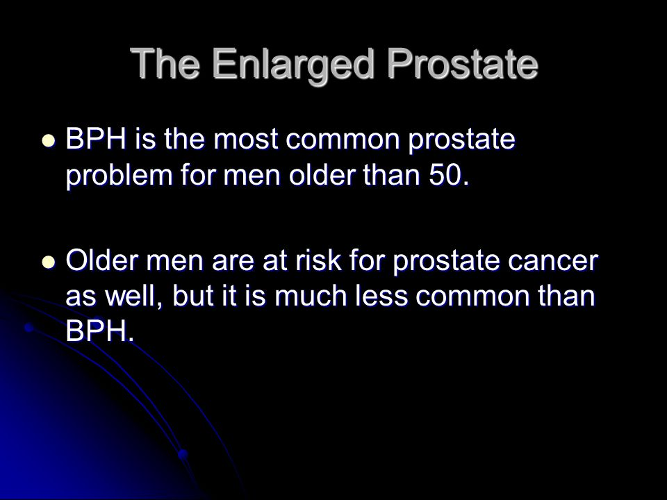 The Enlarged Prostate BPH is the most common prostate problem for men older than 50. BPH is the most common prostate problem for men older than 50. Ol