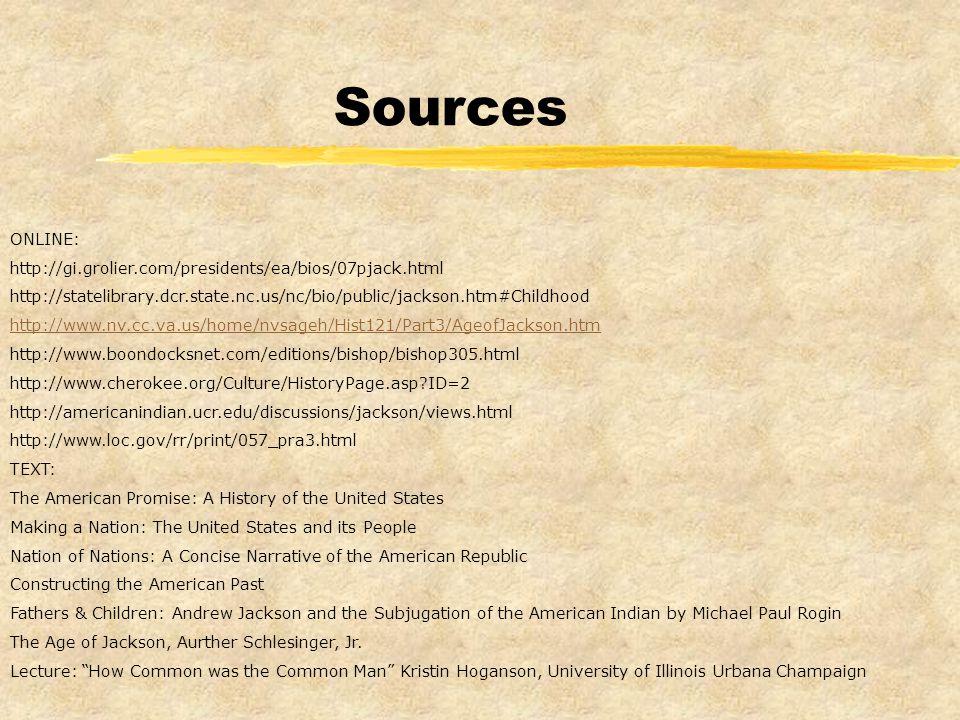 Sources ONLINE: http://gi.grolier.com/presidents/ea/bios/07pjack.html http://statelibrary.dcr.state.nc.us/nc/bio/public/jackson.htm#Childhood http://w
