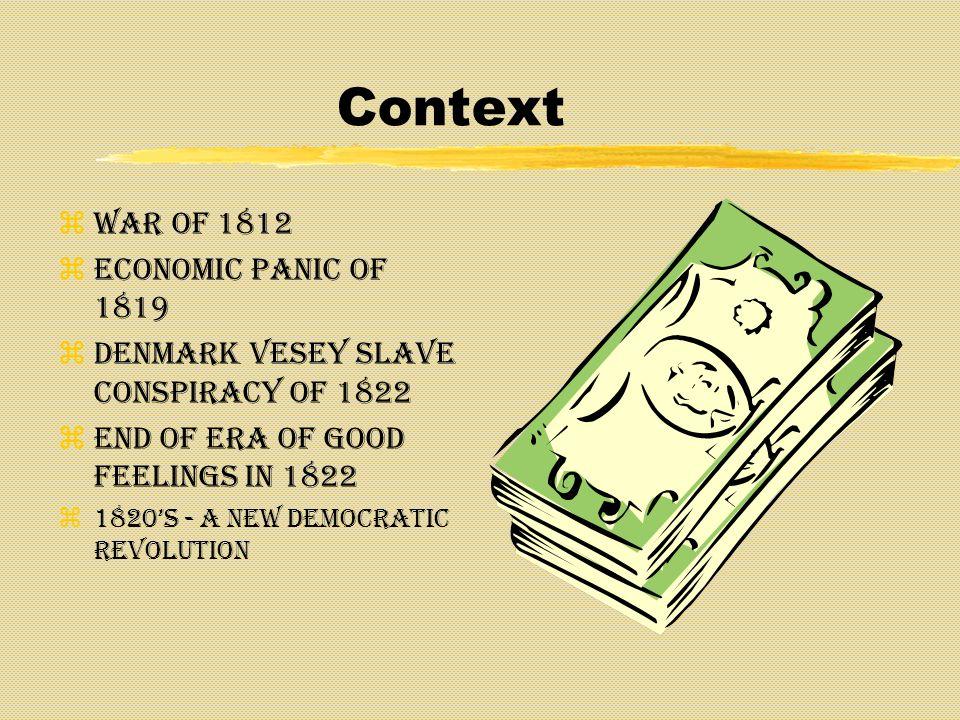 Context zWar of 1812 zEconomic Panic of 1819 zDenmark Vesey Slave Conspiracy of 1822 zEnd of Era of Good Feelings in 1822 1820s - A New Democratic Rev