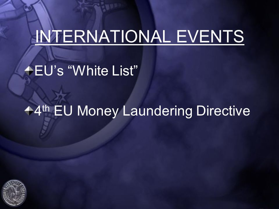 INTERNATIONAL EVENTS EUs White List 4 th EU Money Laundering Directive