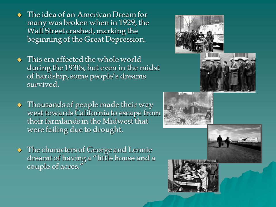 The idea of an American Dream for many was broken when in 1929, the Wall Street crashed, marking the beginning of the Great Depression. The idea of an