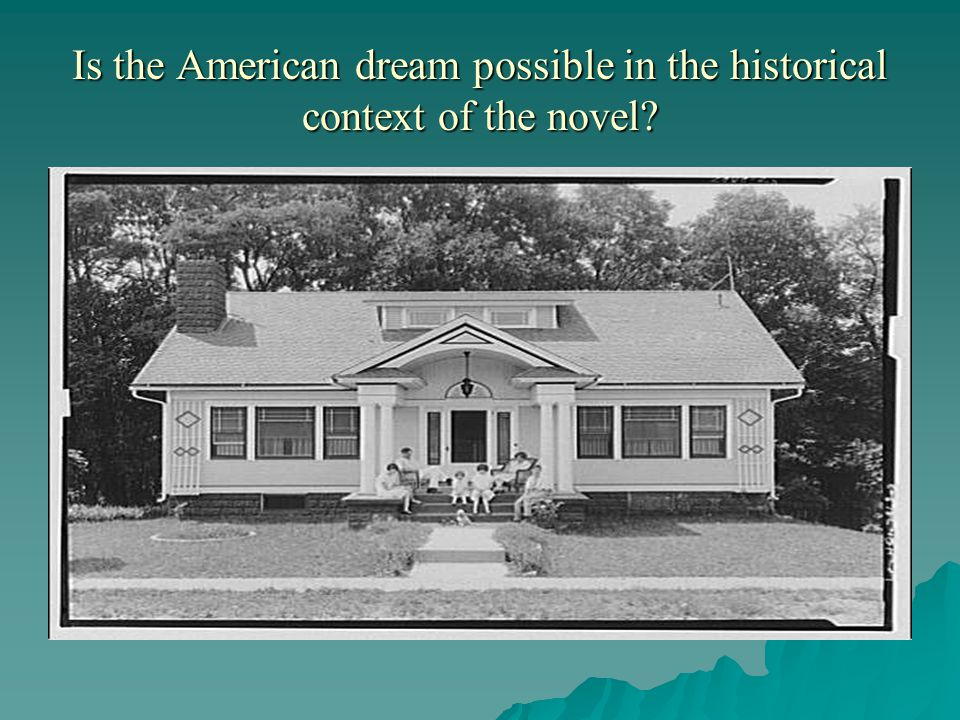 Is the American dream possible in the historical context of the novel?