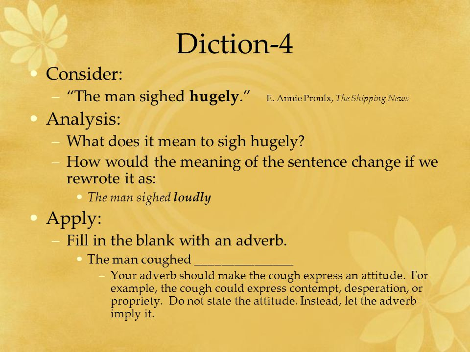 Diction-4 Consider: –The man sighed hugely.E.