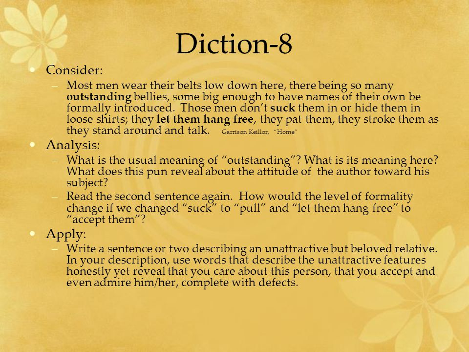 Diction-8 Consider: –Most men wear their belts low down here, there being so many outstanding bellies, some big enough to have names of their own be formally introduced.