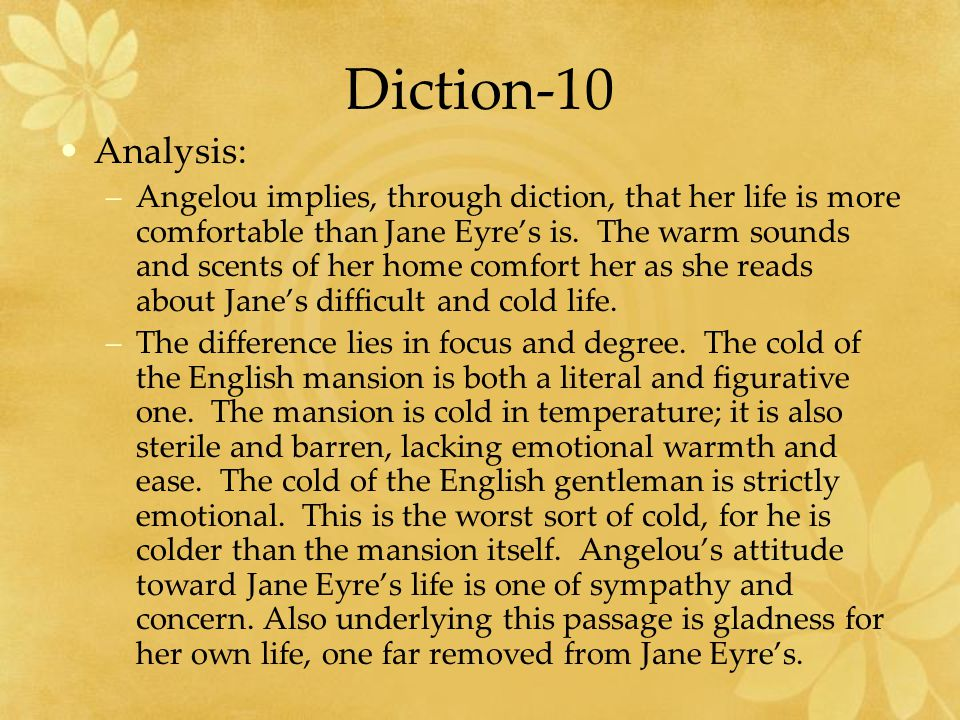 Diction-10 Analysis: –Angelou implies, through diction, that her life is more comfortable than Jane Eyres is.