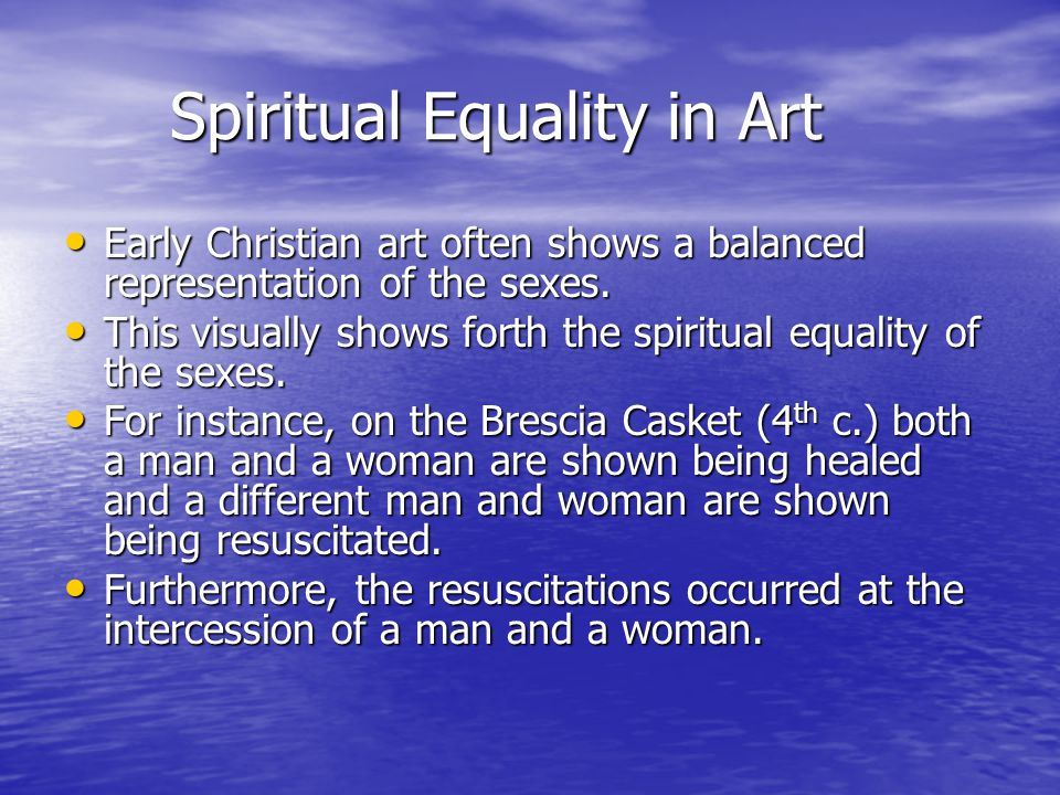 Spiritual Equality in Art Early Christian art often shows a balanced representation of the sexes.