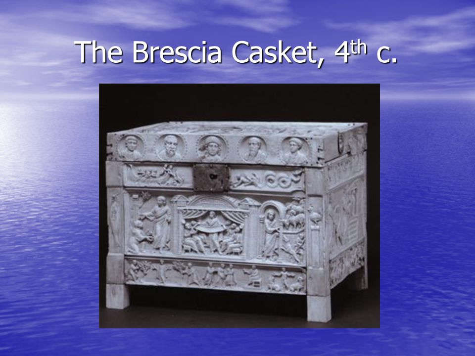 The Brescia Casket, 4 th c. The Brescia Casket, 4 th c.