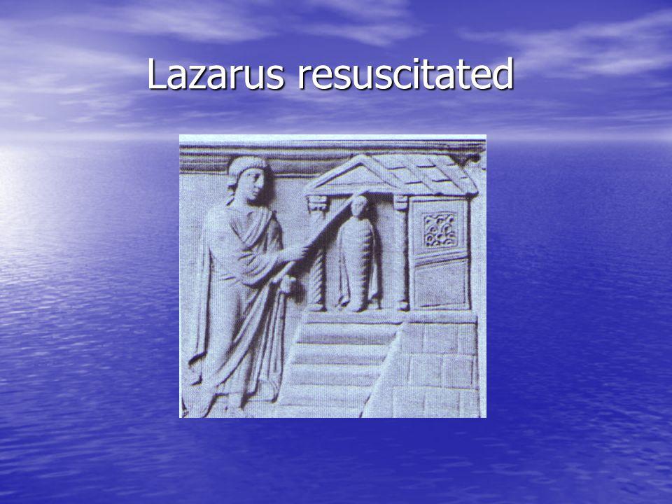 Lazarus resuscitated Lazarus resuscitated