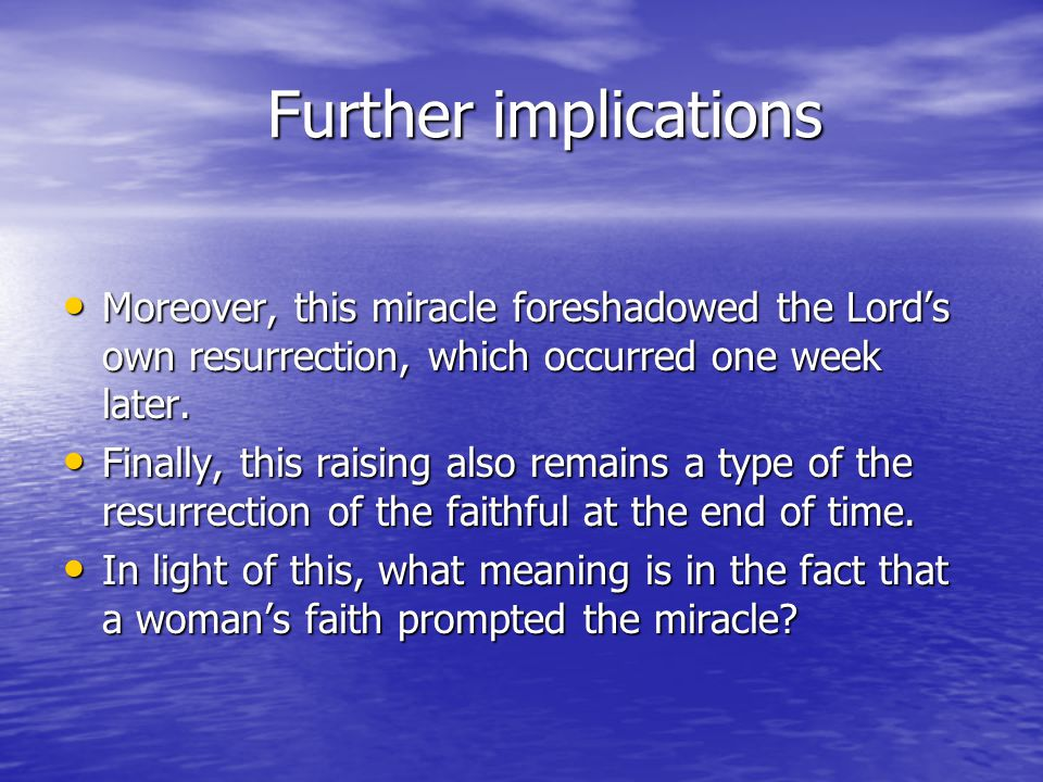 Further implications Further implications Moreover, this miracle foreshadowed the Lords own resurrection, which occurred one week later.