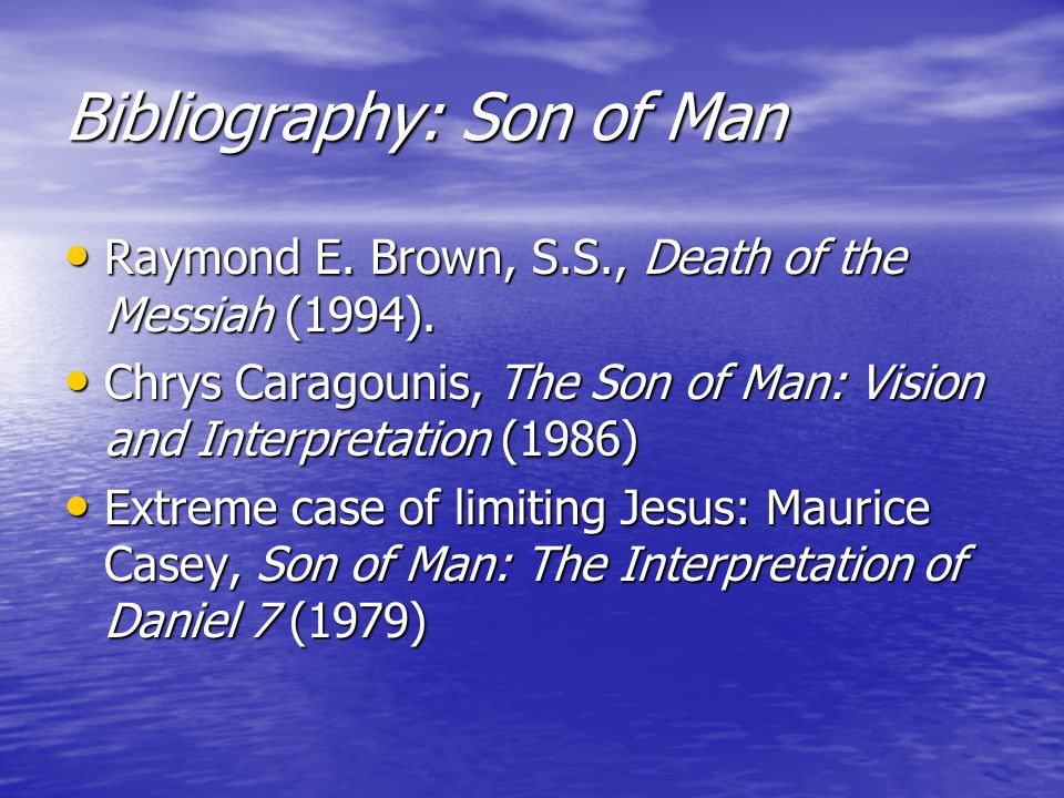 Bibliography: Son of Man Raymond E. Brown, S.S., Death of the Messiah (1994).