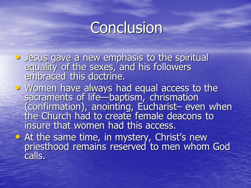 Conclusion Jesus gave a new emphasis to the spiritual equality of the sexes, and his followers embraced this doctrine.