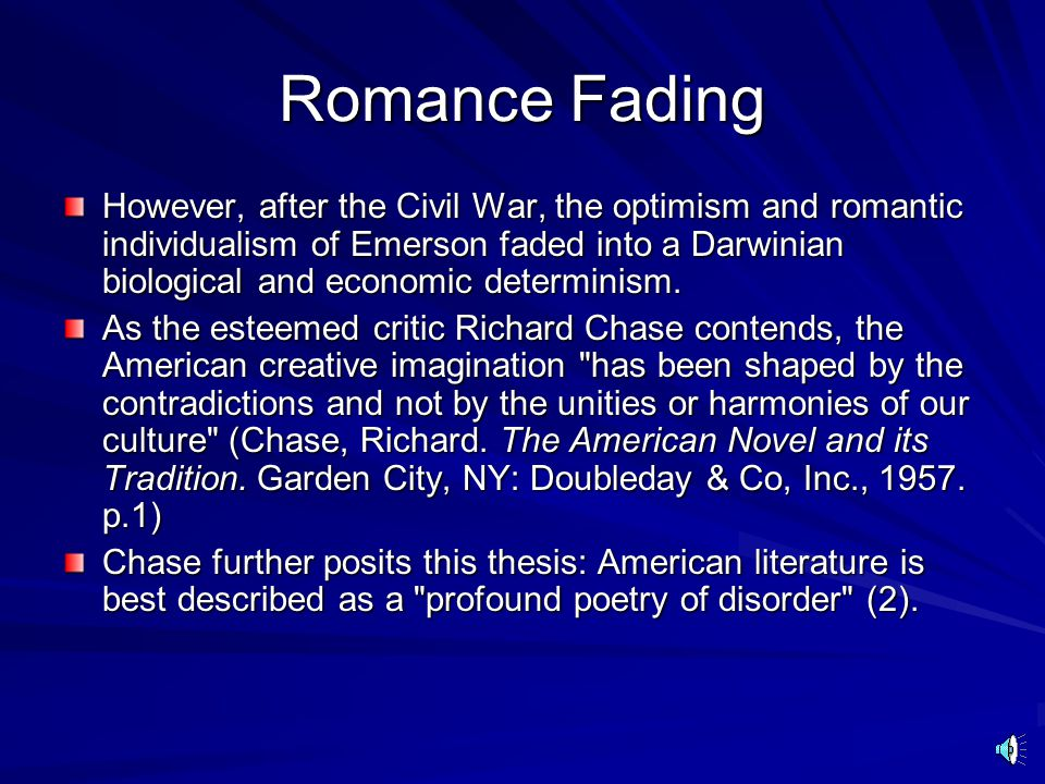Romance in America Interestingly enough, in a very profound sense, America did not exist prior to the thinkers and writers first willing her into being with their words, which then inspired the action of revolution.