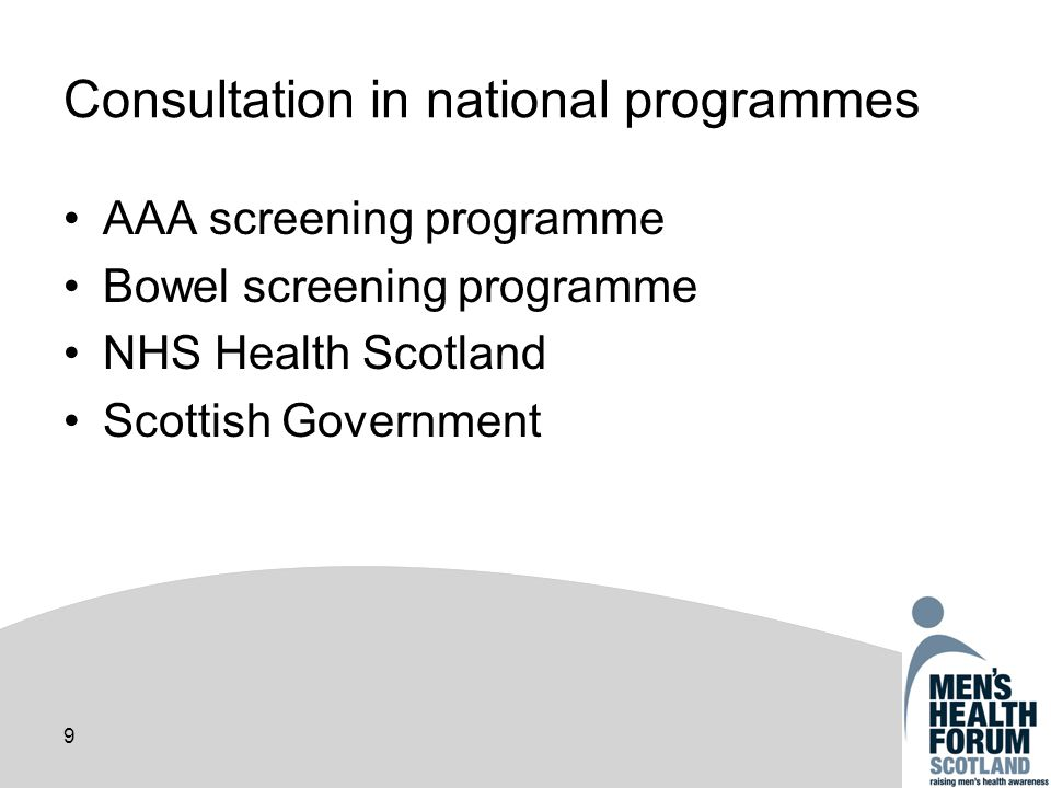 9 Consultation in national programmes AAA screening programme Bowel screening programme NHS Health Scotland Scottish Government