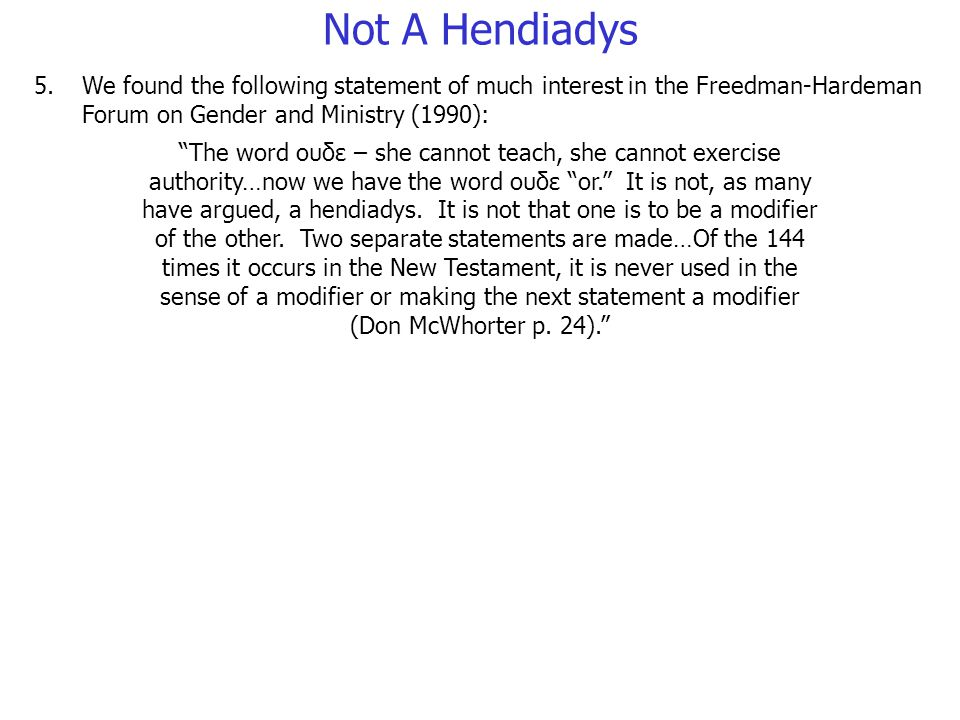 We found the following statement of much interest in the Freedman-Hardeman Forum on Gender and Ministry (1990): 5.