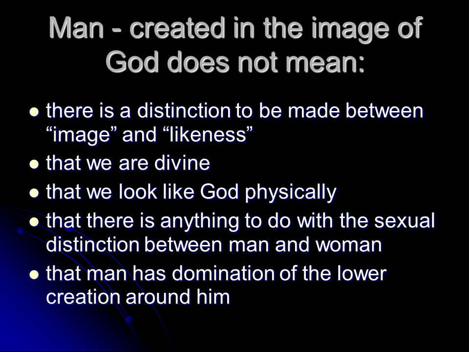 Man - created in the image of God does not mean: there is a distinction to be made between image and likeness there is a distinction to be made betwee