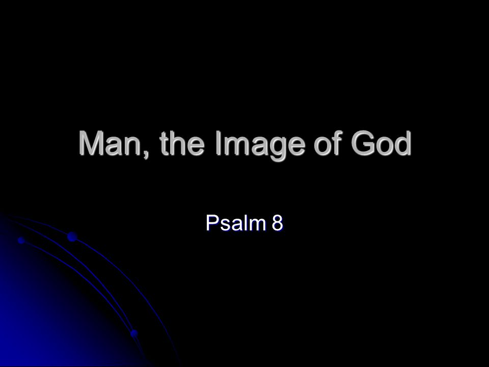Man, the Image of God Psalm 8