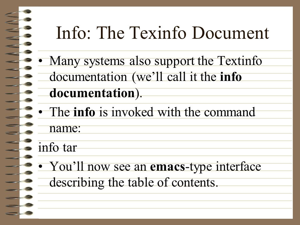 Info: The Texinfo Document Many systems also support the Textinfo documentation (well call it the info documentation).