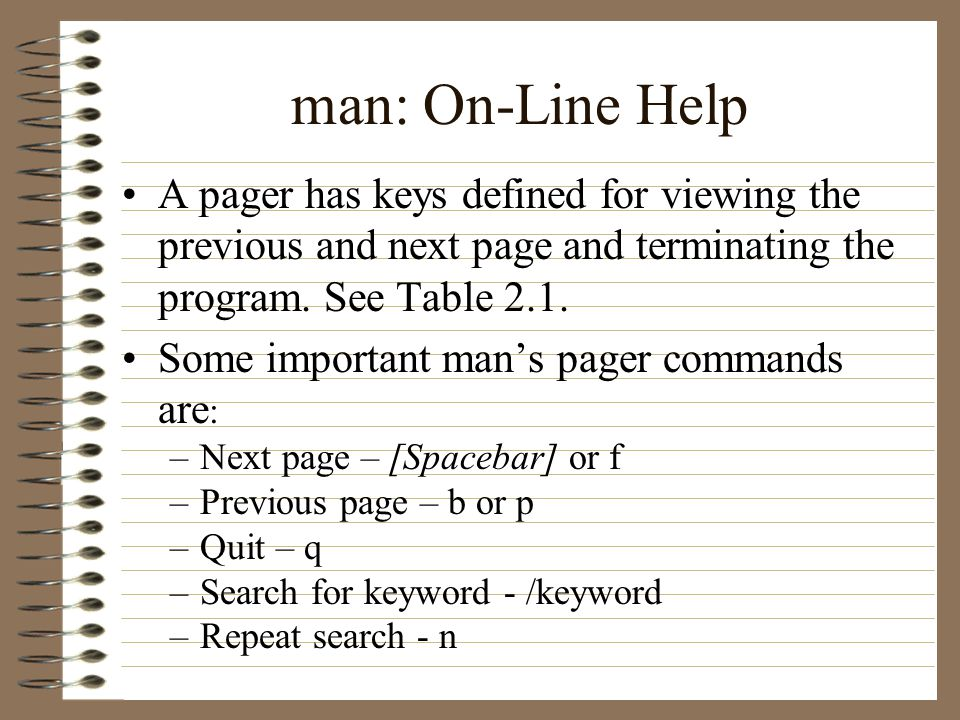 man: On-Line Help A pager has keys defined for viewing the previous and next page and terminating the program. See Table 2.1. Some important mans page