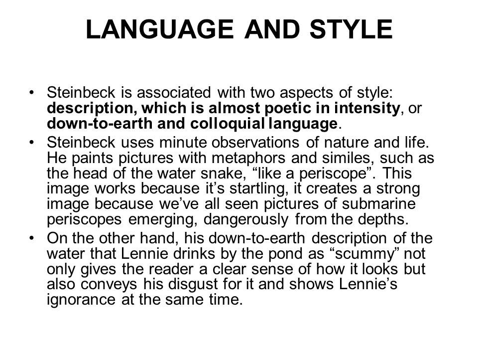 LANGUAGE AND STYLE Steinbeck is associated with two aspects of style: description, which is almost poetic in intensity, or down-to-earth and colloquia