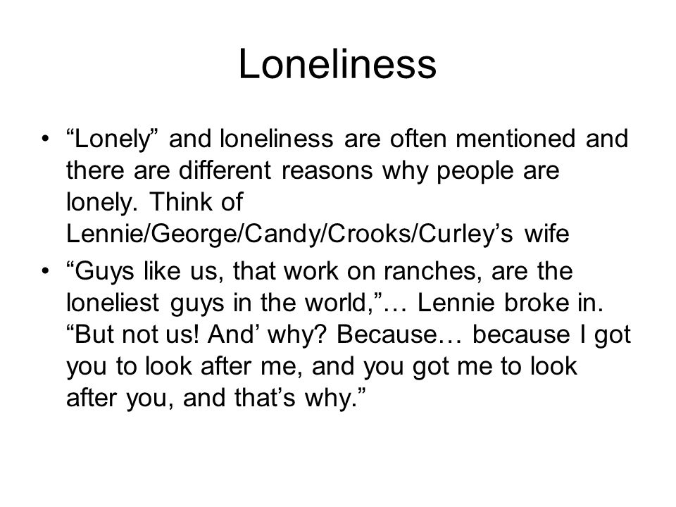 Loneliness Lonely and loneliness are often mentioned and there are different reasons why people are lonely.