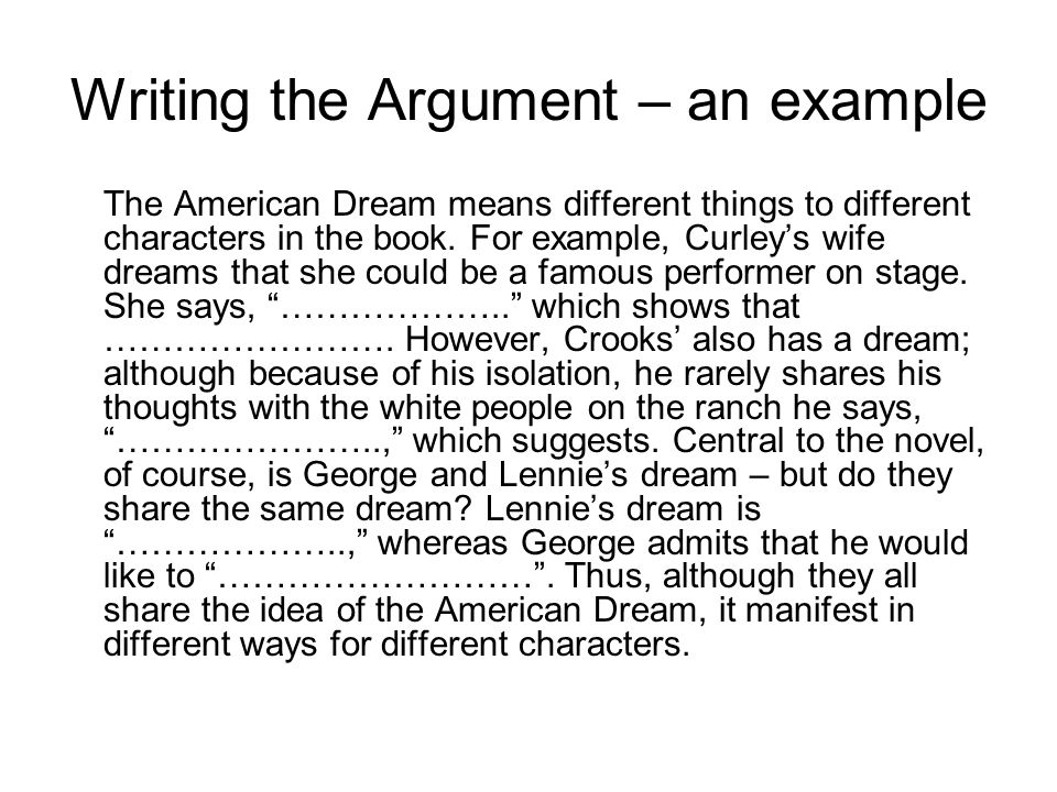 Writing the Argument – an example The American Dream means different things to different characters in the book.