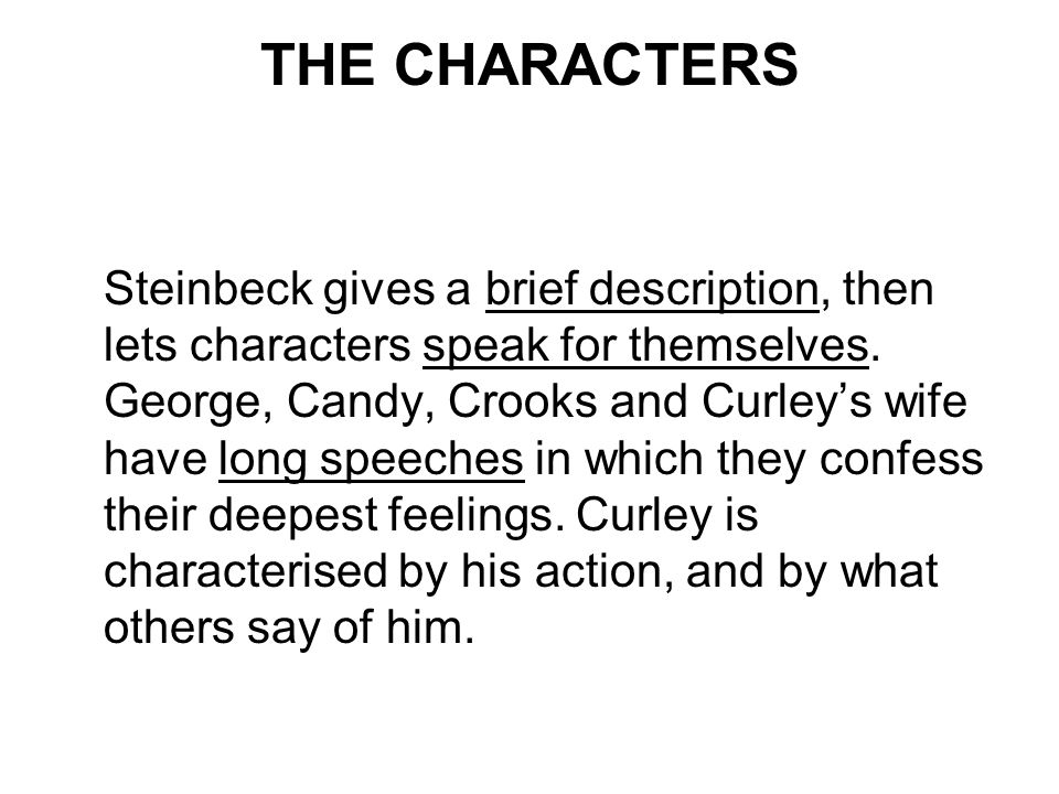 THE CHARACTERS Steinbeck gives a brief description, then lets characters speak for themselves. George, Candy, Crooks and Curleys wife have long speech