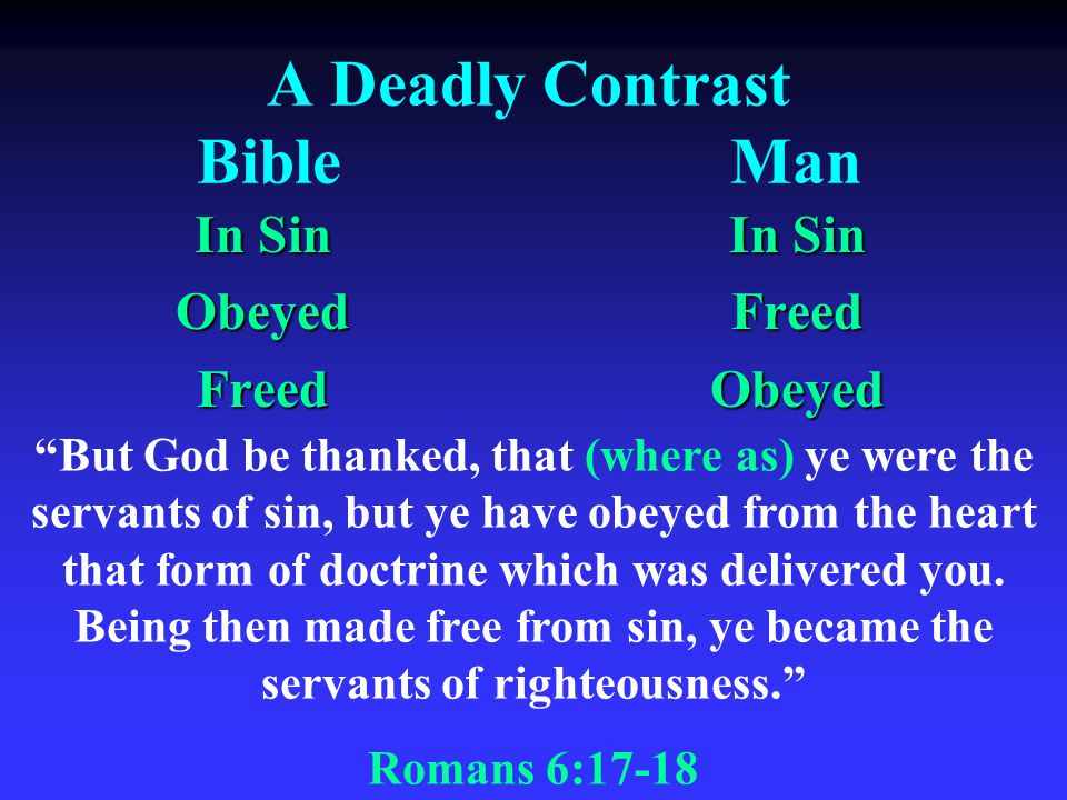 A Deadly Contrast BibleMan In Sin ObeyedFreed FreedObeyed But God be thanked, that (where as) ye were the servants of sin, but ye have obeyed from the heart that form of doctrine which was delivered you.